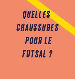 Quelles chaussures choisir pour réussir au Futsal ?